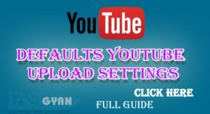 Defaults YouTube Upload Settings Karne ki Jaankari